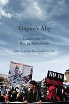 Empire's Ally - Canada and the War in Afghanistan ebook by Greg Albo, Jerome Klassen