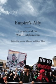 Empire's Ally - Canada and the War in Afghanistan ebook by Jerome  Klassen,Greg Albo
