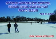 Ottawa Winterlude Festival - Rideau Canal Skateway Fun! Feb 21, 2007 Photo Album (English eBook C2) ebook by Vinette, Arnold D