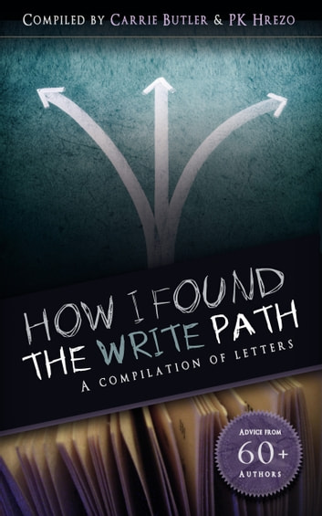 How I Found the Write Path - A Compilation of Letters ebook by Carrie Butler,P.K. Hrezo