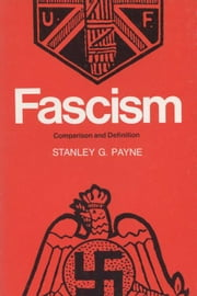 Fascism: Comparison and Definition ebook by Payne, Stanley G. G.