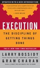 Execution - The Discipline of Getting Things Done ebook by Larry Bossidy, Ram Charan, Charles Burck
