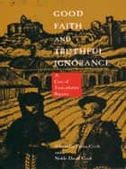Good Faith and Truthful Ignorance - A Case of Transatlantic Bigamy ebook by Alexandra Parma Cook, Noble David Cook