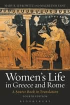 Women's Life in Greece and Rome - A Source Book in Translation ebook by Maureen B. Fant, Mary R. Lefkowitz