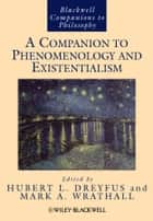 A Companion to Phenomenology and Existentialism ebook by Hubert L. Dreyfus,Mark A. Wrathall
