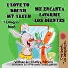 Love to Brush My Teeth-Me encanta lavarme los dientes - English Spanish Bilingual Collection ebook by Shelley Admont