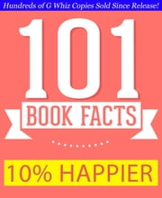 10% Happier - 101 Amazing Facts You Didn't Know - GWhizBooks.com ebook by G Whiz