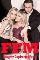 FFM ebook by Naughty Daydreams Press