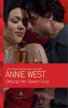 Defying Her Desert Duty ebook by Annie West