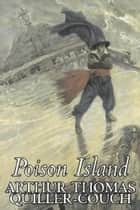 Poison Island ebook by Arthur Thomas Quiller-Couch (Q)