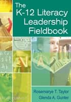 The K-12 Literacy Leadership Fieldbook ebook by Rosemarye T. Taylor, Dr. Glenda A. Gunter
