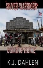 Coming Home - Silver Warriors, #7 ebook by Kj Dahlen