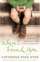 When I Found You ebook by Catherine Ryan Hyde