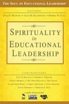 Spirituality in Educational Leadership ebook by Paul D. Houston,Alan M. Blankstein,Robert W. Cole