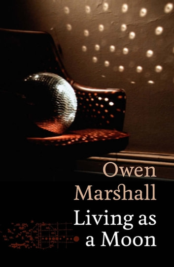 Living As a Moon eBook by Owen Marshall