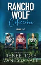 Rancho Wolf Colección ebook by Renee Rose, Vanessa Vale