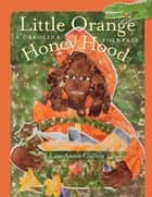 Little Orange Honey Hood - A Carolina Folktale ebook by Lisa Anne Cullen, Kim Shealy Jeffcoat