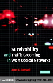 Survivability and Traffic Grooming in WDM Optical Networks ebook by Somani, Arun