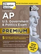 Cracking the AP U.S. Government & Politics Exam 2019, Premium Edition - Revised for the New 2019 Exam ebook by Princeton Review