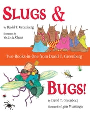 Slugs & Bugs! Two-Books-in-One from David T. Greenberg ebook by David T. Greenberg,Victoria Chess,Lynn Munsinger