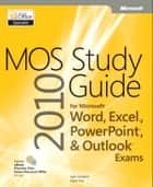 MOS 2010 Study Guide for Microsoft Word, Excel, PowerPoint, and Outlook Exams ebook by Joan Lambert, Joyce Cox