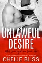 Unlawful Desire 電子書 by Chelle Bliss