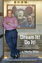 Dream It! Do It! - My Half-Century Creating Disney's Magic Kingdoms ebook by Marty Sklar