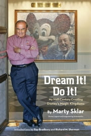 Dream It! Do It! - My Half-Century Creating Disneys Magic Kingdoms ebook by Martin Sklar
