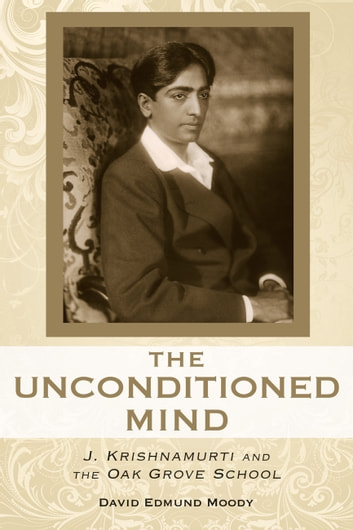 The Unconditioned Mind - J. Krishnamurti and the Oak Grove School ebook by David Edmund Moody