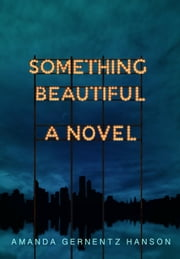 Something Beautiful ebook by Amanda Gernentz Hanson