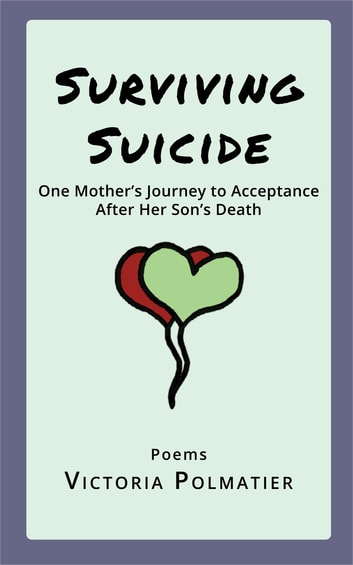 Surviving Suicide - One Mother's Journey to Acceptance After Her Son's Death ebook by Victoria Polmatier
