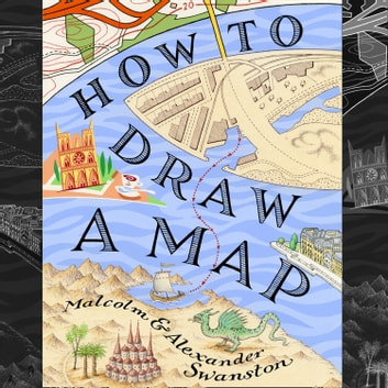 How to Draw a Map audiobook by Malcolm Swanston,Alex Swanston