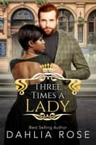 Three Times A Lady - Not Just Royals, #2 ebook by Dahlia Rose