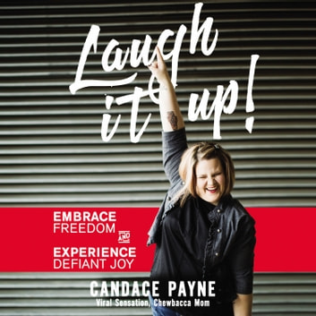 Laugh It Up! - Embrace Freedom and Experience Defiant Joy audiobook by Candace Payne