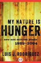 My Nature Is Hunger ebook by Luis Rodriguez