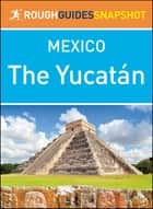 The Yucatán (Rough Guides Snapshot Mexico) ebook by Rough Guides