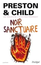 Noir Sanctuaire eBook by Douglas Preston, Lincoln Child