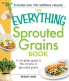 The Everything Sprouted Grains Book ebook by Brandi Evans
