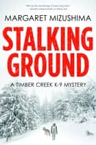 Stalking Ground ebook by Margaret Mizushima