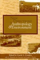 New Directions in Anthropology and Environment - Intersections ebook by Carole L. Crumley