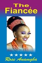 The Fiancée ebook by Rose Anamgba