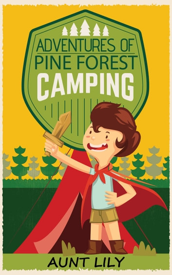 Adventures of Pine Forest Camping ebook by Aunt Lily