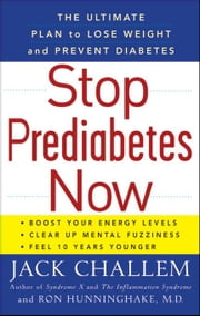 Stop Prediabetes Now: The Ultimate Plan to Lose Weight and Prevent Diabetes ebook by Challem, Jack