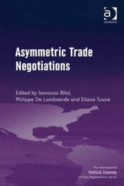 Asymmetric Trade Negotiations ebook by Sanoussi Bilal,Dr Diana Tussie,Dr Philippe De Lombaerde,Professor Timothy M Shaw