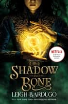 Shadow and Bone: Now a Netflix Original Series - Book 1 ebook by Leigh Bardugo