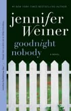 Goodnight Nobody ebook by Jennifer Weiner