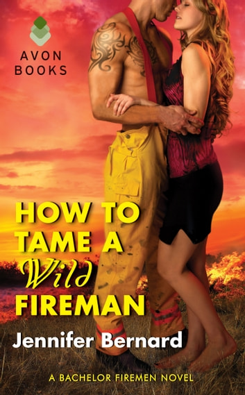 How to Tame a Wild Fireman - A Bachelor Firemen Novel ebook by Jennifer Bernard