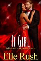 It Girl: Hollywood to Olympus Book 4 ebook by Elle Rush