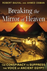 Breaking the Mirror of Heaven - The Conspiracy to Suppress the Voice of Ancient Egypt ebook by Robert Bauval, Ahmed Osman