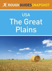 The Great Plains Rough Guides Snapshot USA (includes Missouri, Oklahoma, Kansas, Nebraska, Iowa, South Dakota and North Dakota) ebook by Samantha Cook,Jeff Dickey,Nick Edwards,Greg Ward